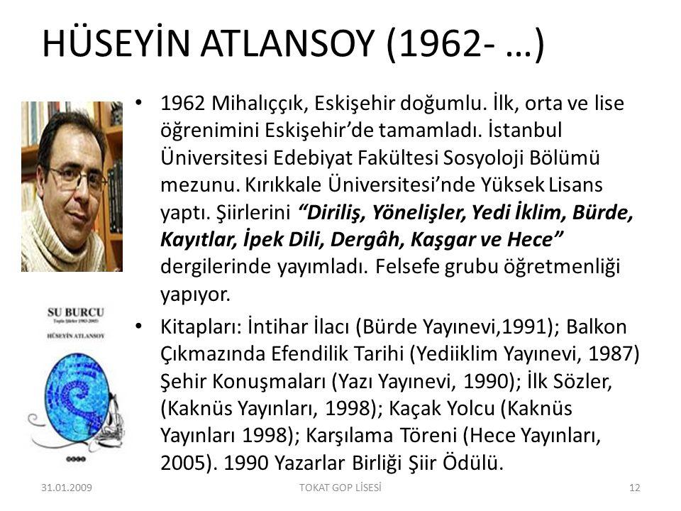 HÜSEYİN ATLANSOY (1962- …) 1962 Mihalıççık, Eskişehir doğumlu. İlk, orta ve lise öğrenimini Eskişehir'de tamamladı. İstanbul Üniversitesi Edebiyat Fak