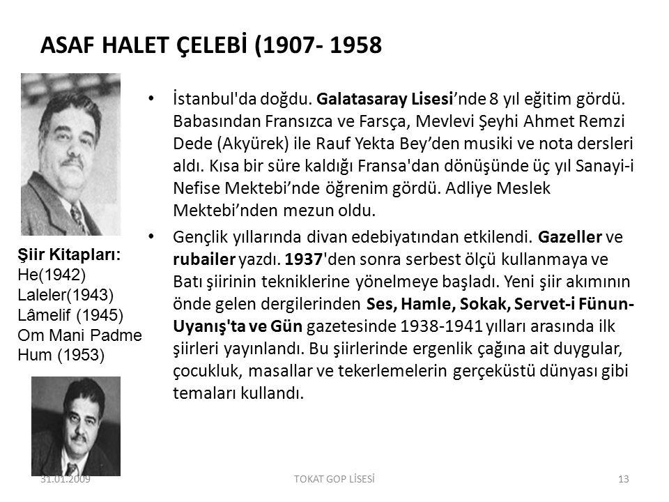 ASAF HALET ÇELEBİ (1907- 1958 İstanbul'da doğdu. Galatasaray Lisesi'nde 8 yıl eğitim gördü. Babasından Fransızca ve Farsça, Mevlevi Şeyhi Ahmet Remzi