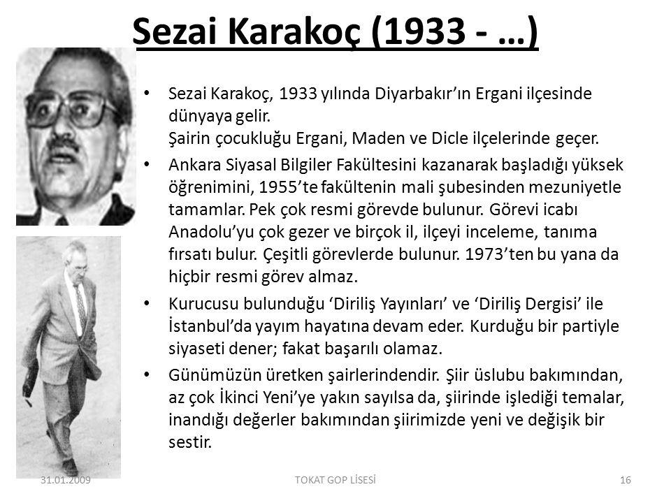 Sezai Karakoç (1933 - …) Sezai Karakoç, 1933 yılında Diyarbakır'ın Ergani ilçesinde dünyaya gelir. Şairin çocukluğu Ergani, Maden ve Dicle ilçelerinde