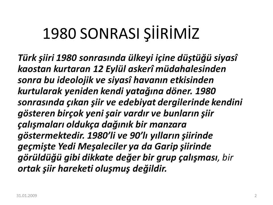 1980 SONRASI ŞİİRİMİZ Türk şiiri 1980 sonrasında ülkeyi içine düştüğü siyasî kaostan kurtaran 12 Eylül askerî müdahalesinden sonra bu ideolojik ve siyasî havanın etkisinden kurtularak yeniden kendi yatağına döner.