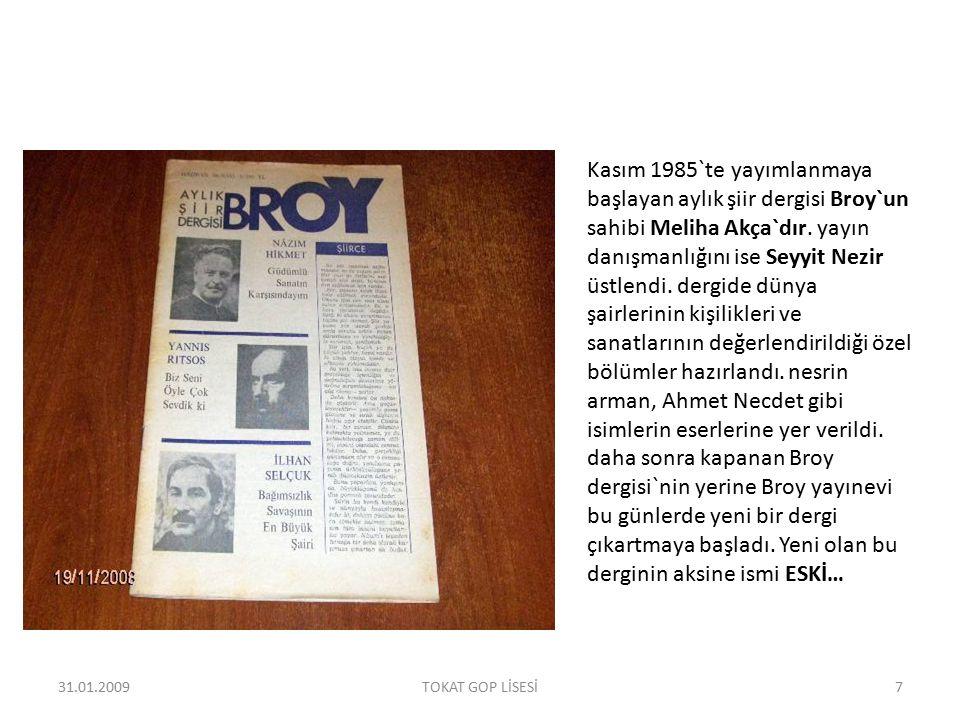Kasım 1985`te yayımlanmaya başlayan aylık şiir dergisi Broy`un sahibi Meliha Akça`dır. yayın danışmanlığını ise Seyyit Nezir üstlendi. dergide dünya ş