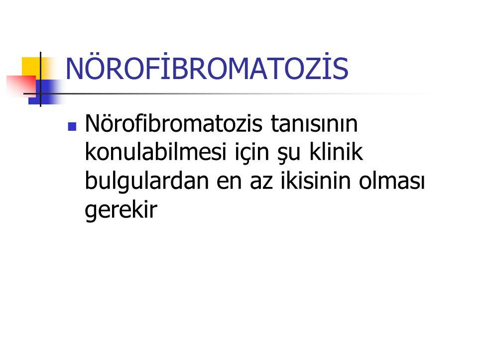 NÖROFİBROMATOZİS Nörofibromatozis tanısının konulabilmesi için şu klinik bulgulardan en az ikisinin olması gerekir