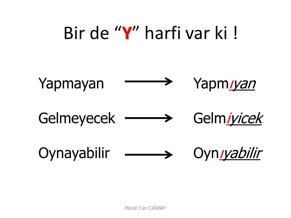 """Murat Can CANBAY Yapmayan Gelmeyecek Oynayabilir Y Bir de """"Y"""" harfi var ki ! Yapmıyan Gelmiyicek Oynıyabilir"""