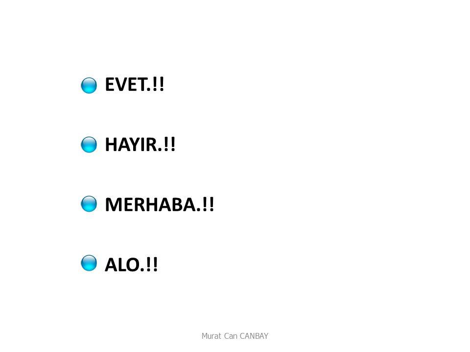 Murat Can CANBAY EVET.!! HAYIR.!! MERHABA.!! ALO.!!