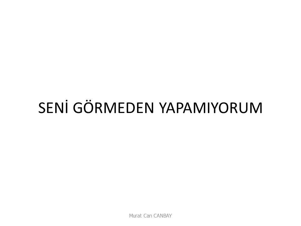 SENİ GÖRMEDEN YAPAMIYORUM Murat Can CANBAY