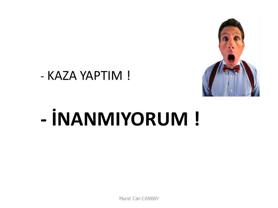 - KAZA YAPTIM ! - İNANMIYORUM ! Murat Can CANBAY