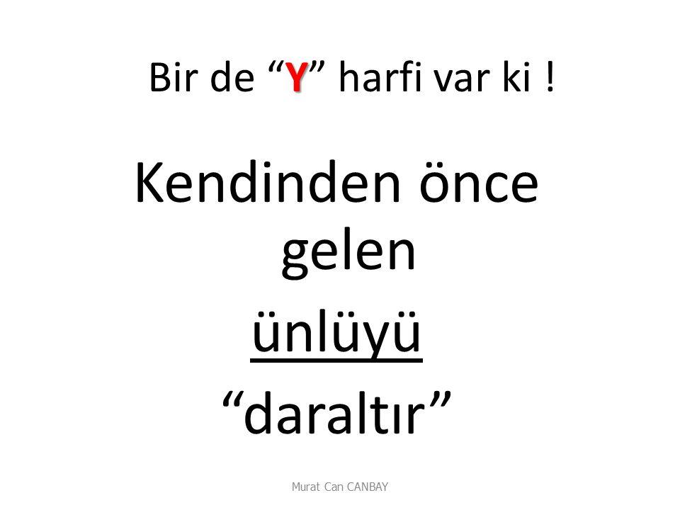 """Murat Can CANBAY Y Bir de """"Y"""" harfi var ki ! Kendinden önce gelen ünlüyü """"daraltır"""""""