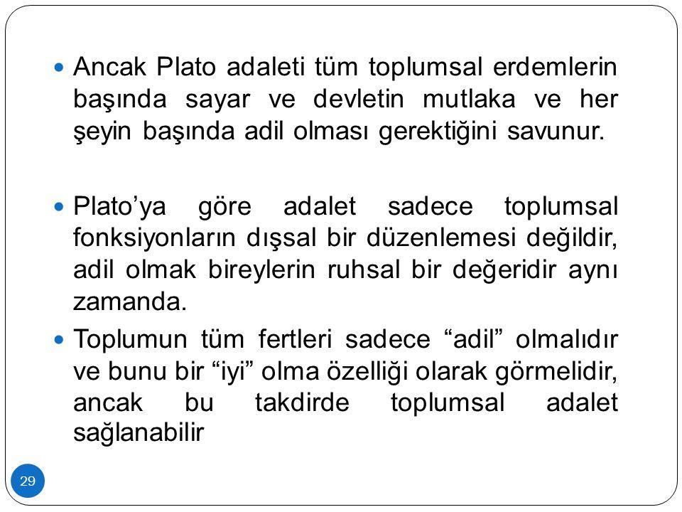 Ancak Plato adaleti tüm toplumsal erdemlerin başında sayar ve devletin mutlaka ve her şeyin başında adil olması gerektiğini savunur.