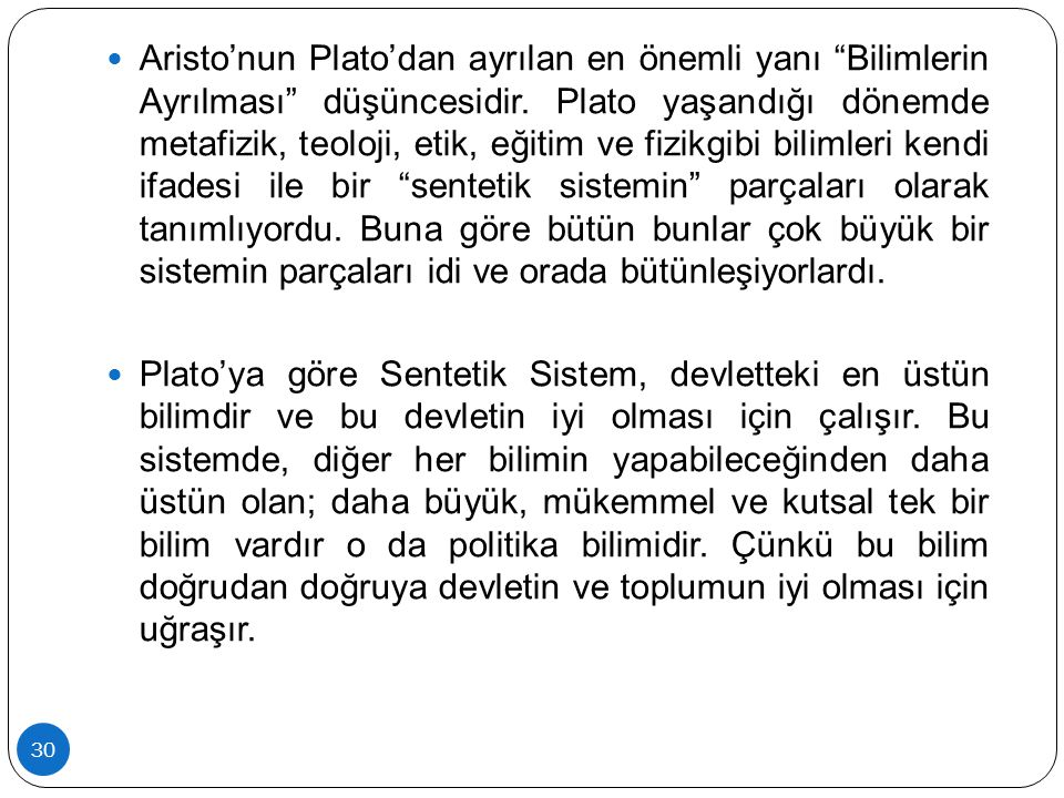 Aristo'nun Plato'dan ayrılan en önemli yanı Bilimlerin Ayrılması düşüncesidir.