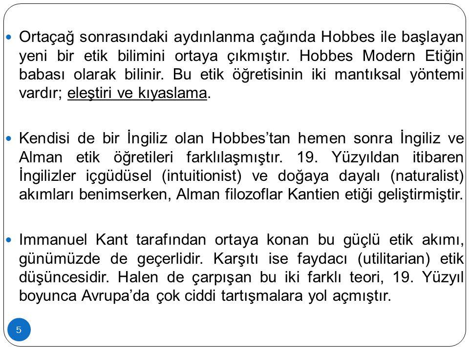Ortaçağ sonrasındaki aydınlanma çağında Hobbes ile başlayan yeni bir etik bilimini ortaya çıkmıştır.
