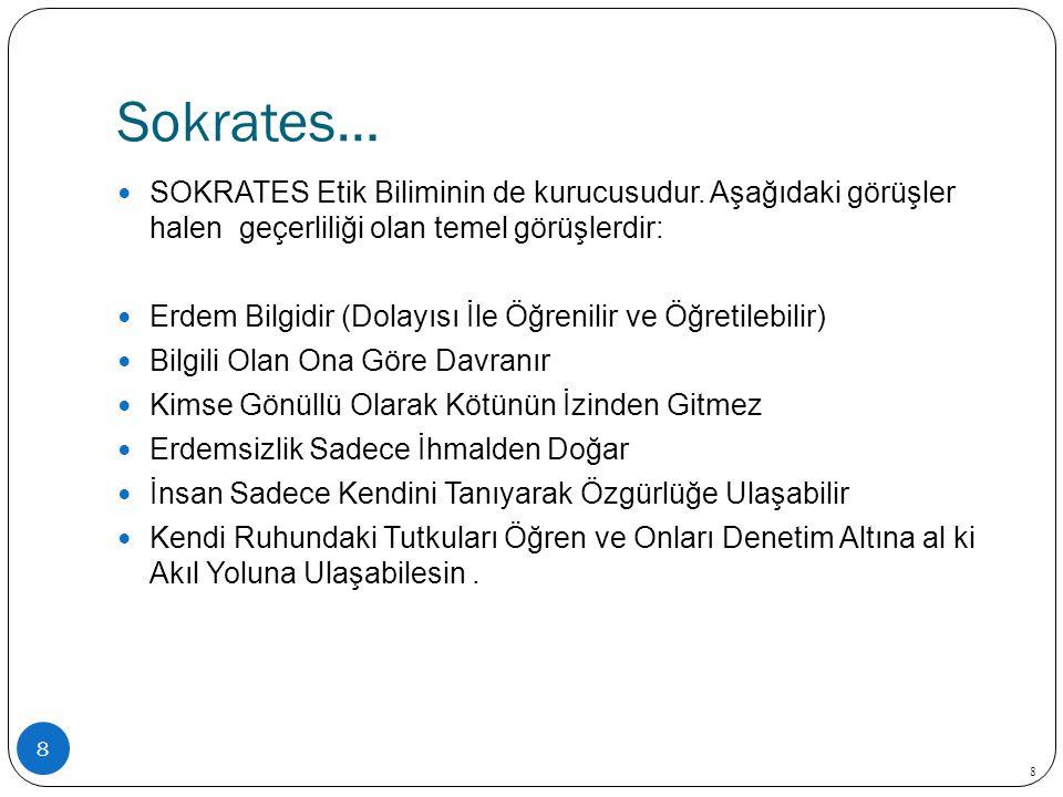 Sokrates… 8 SOKRATES Etik Biliminin de kurucusudur.