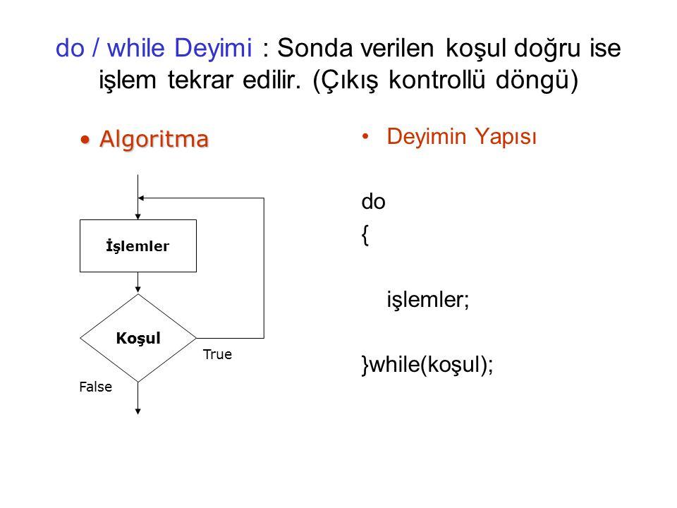 do / while Deyimi : Sonda verilen koşul doğru ise işlem tekrar edilir.