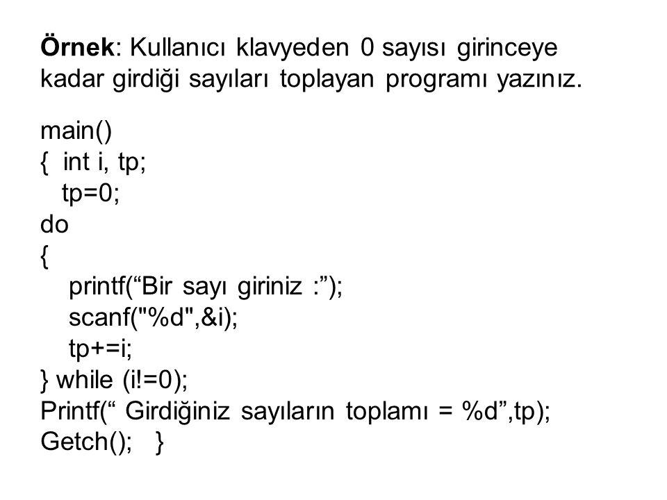 Örnek: Kullanıcı klavyeden 0 sayısı girinceye kadar girdiği sayıları toplayan programı yazınız.
