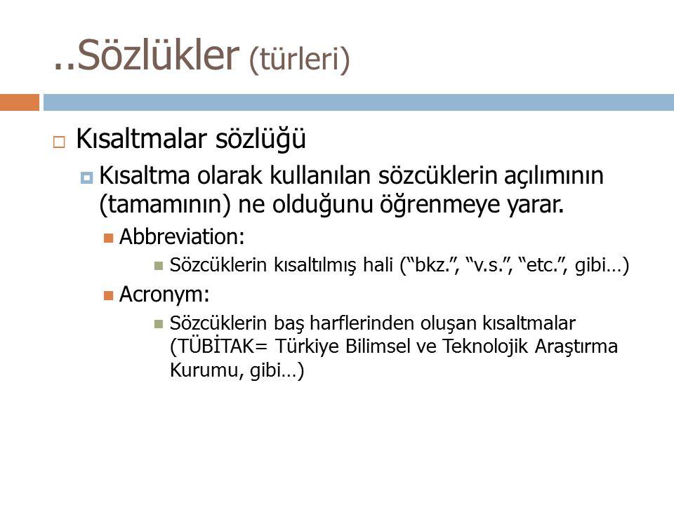  Kısaltmalar sözlüğü  Kısaltma olarak kullanılan sözcüklerin açılımının (tamamının) ne olduğunu öğrenmeye yarar. Abbreviation: Sözcüklerin kısaltılm