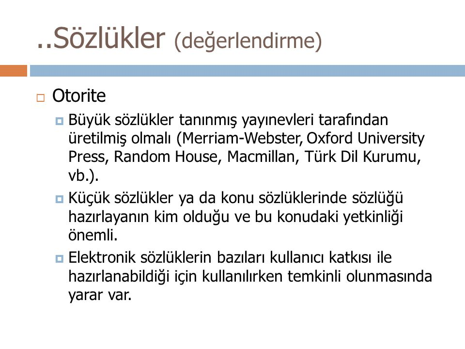  Otorite  Büyük sözlükler tanınmış yayınevleri tarafından üretilmiş olmalı (Merriam-Webster, Oxford University Press, Random House, Macmillan, Türk