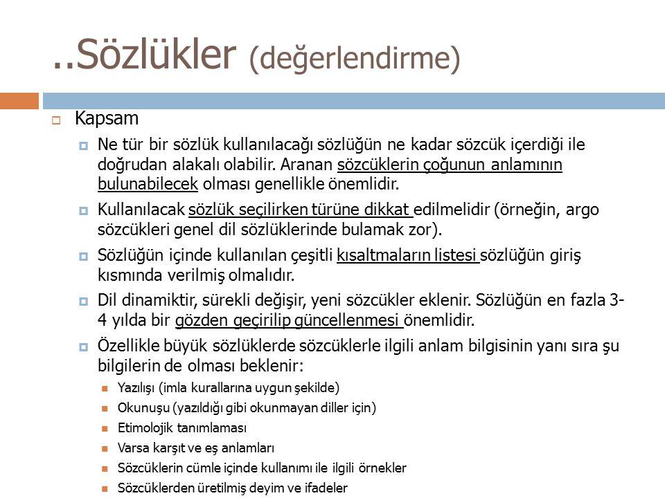  Kapsam  Ne tür bir sözlük kullanılacağı sözlüğün ne kadar sözcük içerdiği ile doğrudan alakalı olabilir. Aranan sözcüklerin çoğunun anlamının bulun