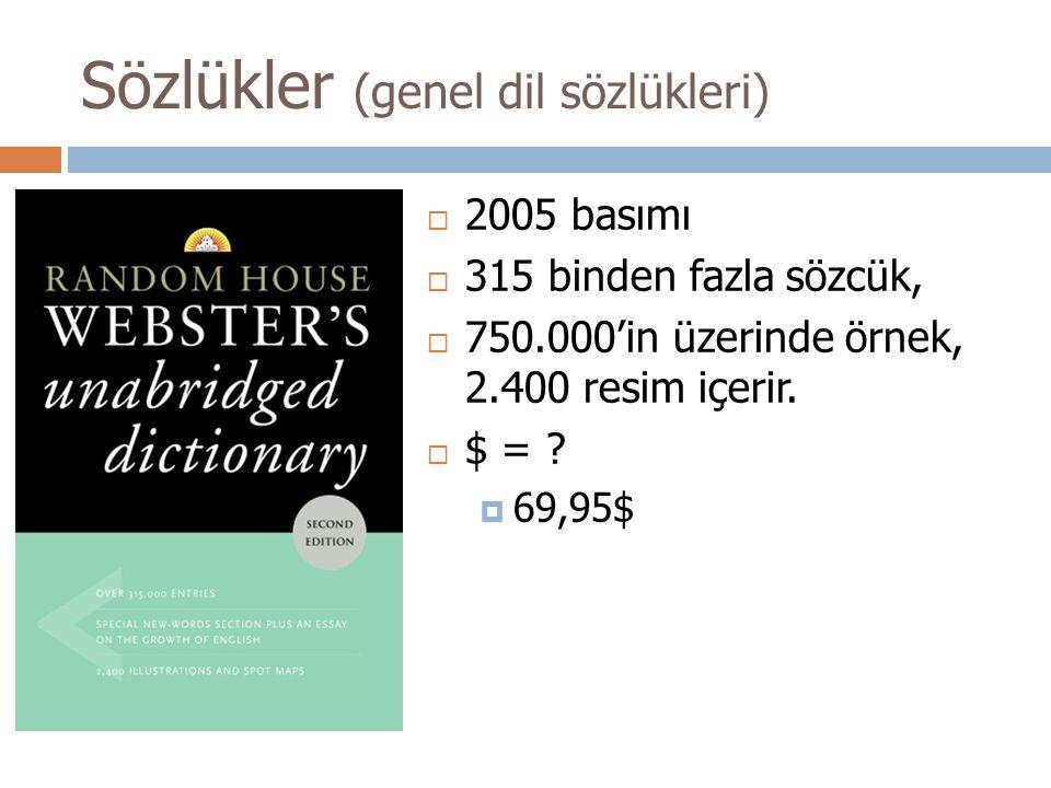 Sözlükler (genel dil sözlükleri)  2005 basımı  315 binden fazla sözcük,  750.000'in üzerinde örnek, 2.400 resim içerir.  $ = ?  69,95$