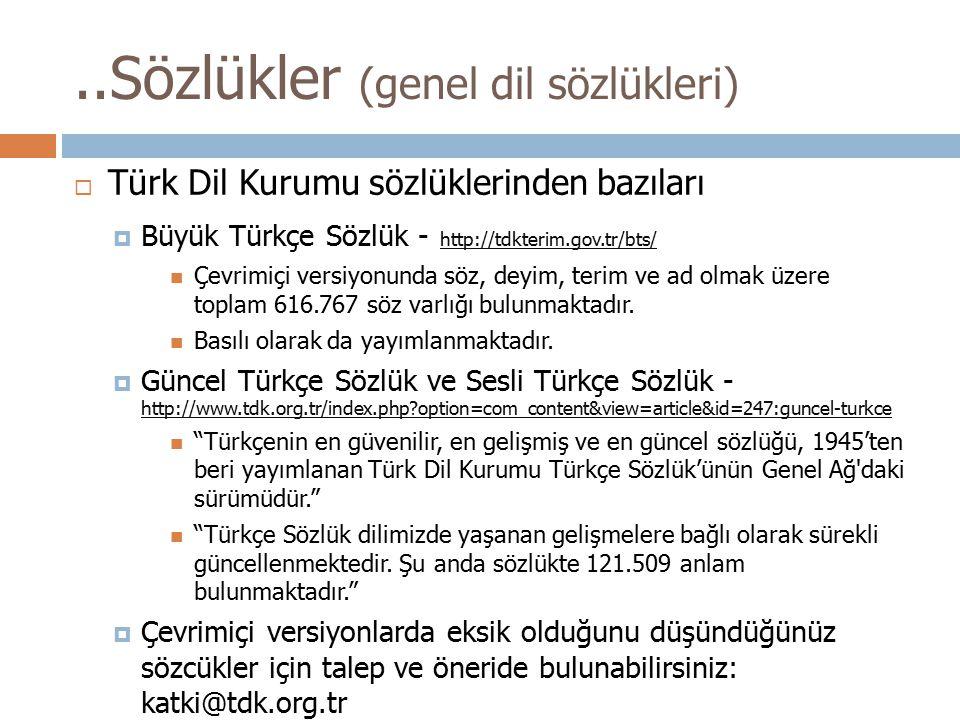  Türk Dil Kurumu sözlüklerinden bazıları  Büyük Türkçe Sözlük - http://tdkterim.gov.tr/bts/ http://tdkterim.gov.tr/bts/ Çevrimiçi versiyonunda söz,