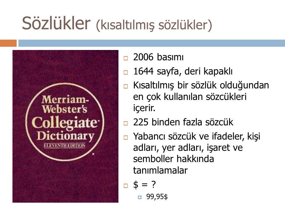  2006 basımı  1644 sayfa, deri kapaklı  Kısaltılmış bir sözlük olduğundan en çok kullanılan sözcükleri içerir.  225 binden fazla sözcük  Yabancı