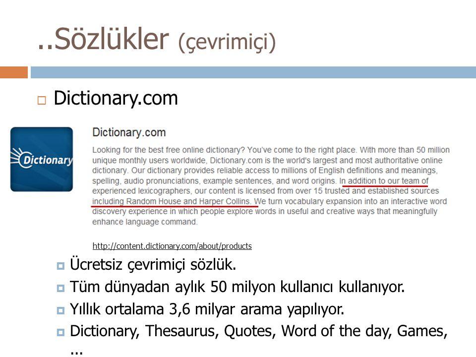  Dictionary.com http://content.dictionary.com/about/products  Ücretsiz çevrimiçi sözlük.  Tüm dünyadan aylık 50 milyon kullanıcı kullanıyor.  Yıll
