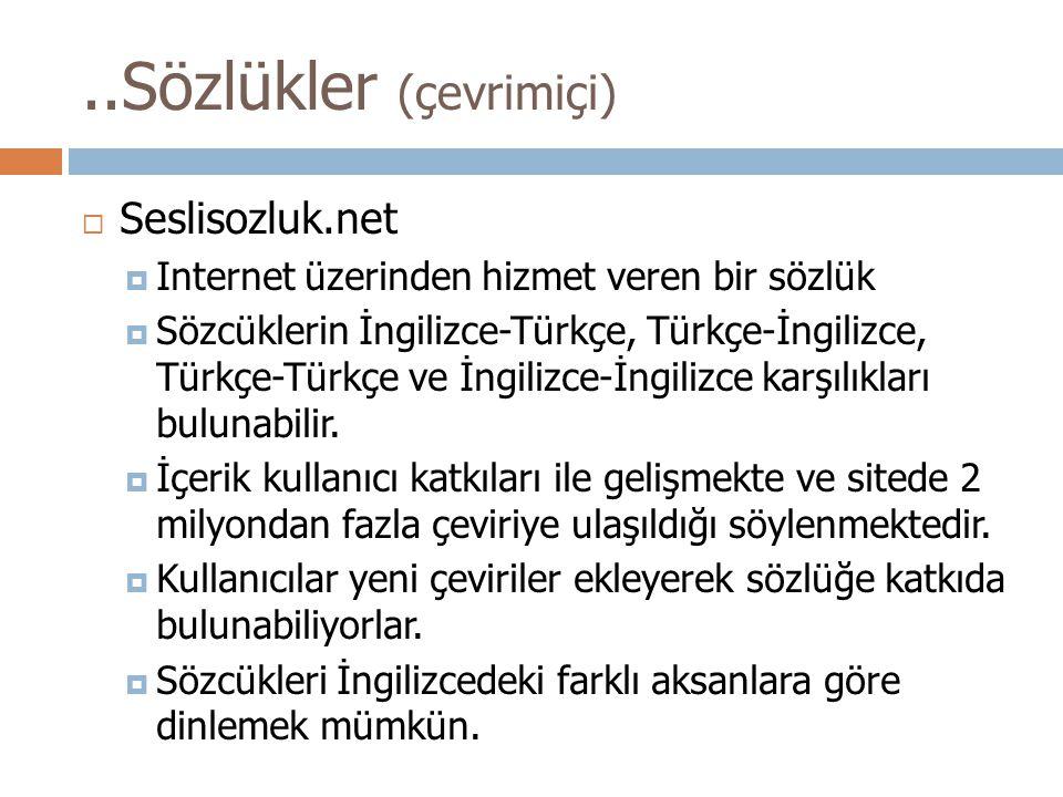  Seslisozluk.net  Internet üzerinden hizmet veren bir sözlük  Sözcüklerin İngilizce-Türkçe, Türkçe-İngilizce, Türkçe-Türkçe ve İngilizce-İngilizce