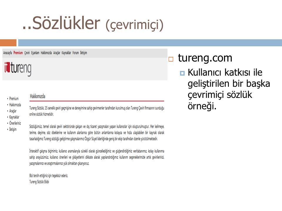  tureng.com  Kullanıcı katkısı ile geliştirilen bir başka çevrimiçi sözlük örneği...Sözlükler (çevrimiçi)