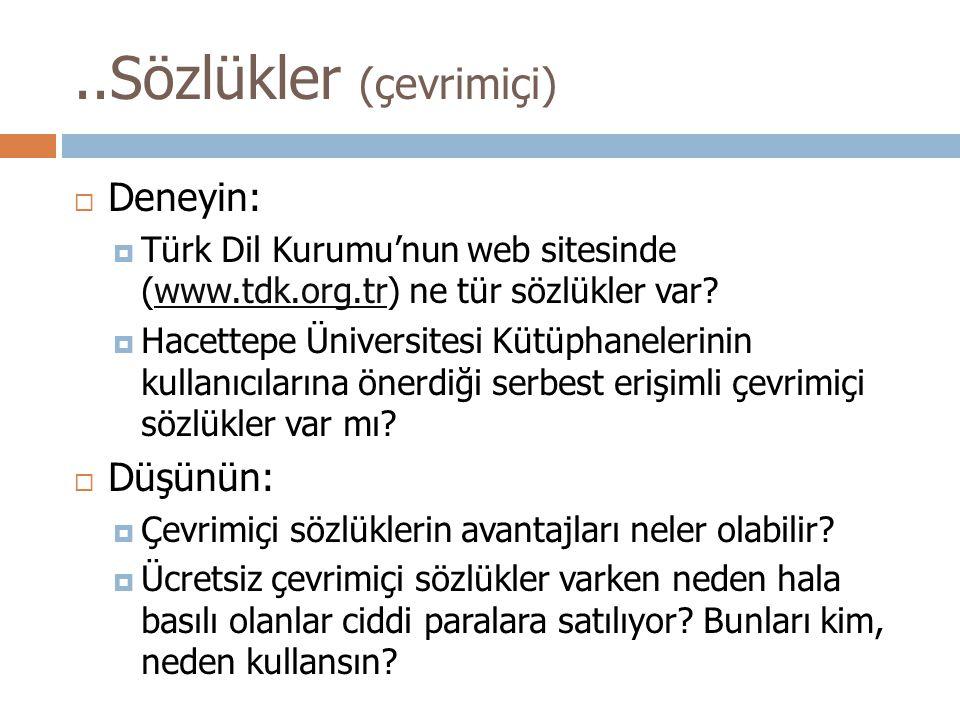  Deneyin:  Türk Dil Kurumu'nun web sitesinde (www.tdk.org.tr) ne tür sözlükler var?www.tdk.org.tr  Hacettepe Üniversitesi Kütüphanelerinin kullanıc