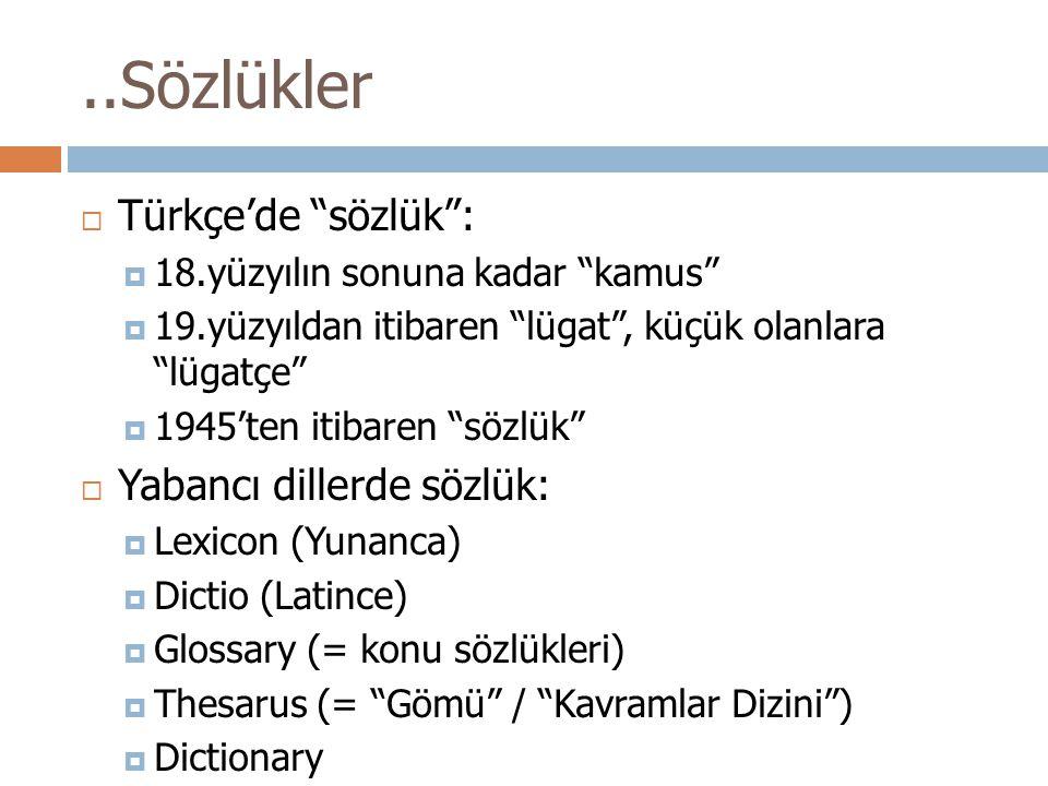 """..Sözlükler  Türkçe'de """"sözlük"""":  18.yüzyılın sonuna kadar """"kamus""""  19.yüzyıldan itibaren """"lügat"""", küçük olanlara """"lügatçe""""  1945'ten itibaren """"sö"""