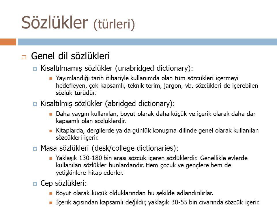 Sözlükler (türleri)  Genel dil sözlükleri  Kısaltılmamış sözlükler (unabridged dictionary): Yayımlandığı tarih itibariyle kullanımda olan tüm sözcük