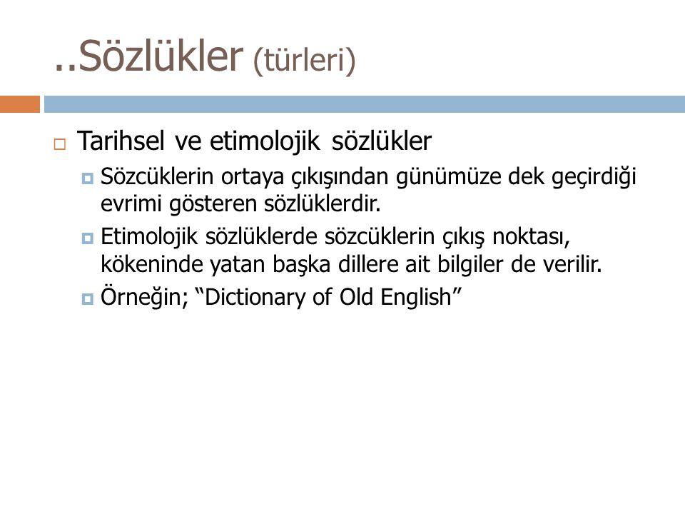  Deneyin:  Türk Dil Kurumu'nun web sitesinde (www.tdk.org.tr) ne tür sözlükler var?www.tdk.org.tr  Hacettepe Üniversitesi Kütüphanelerinin kullanıcılarına önerdiği serbest erişimli çevrimiçi sözlükler var mı.