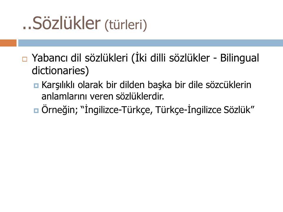 ..Sözlükler (türleri)  Yabancı dil sözlükleri (İki dilli sözlükler - Bilingual dictionaries)  Karşılıklı olarak bir dilden başka bir dile sözcükleri