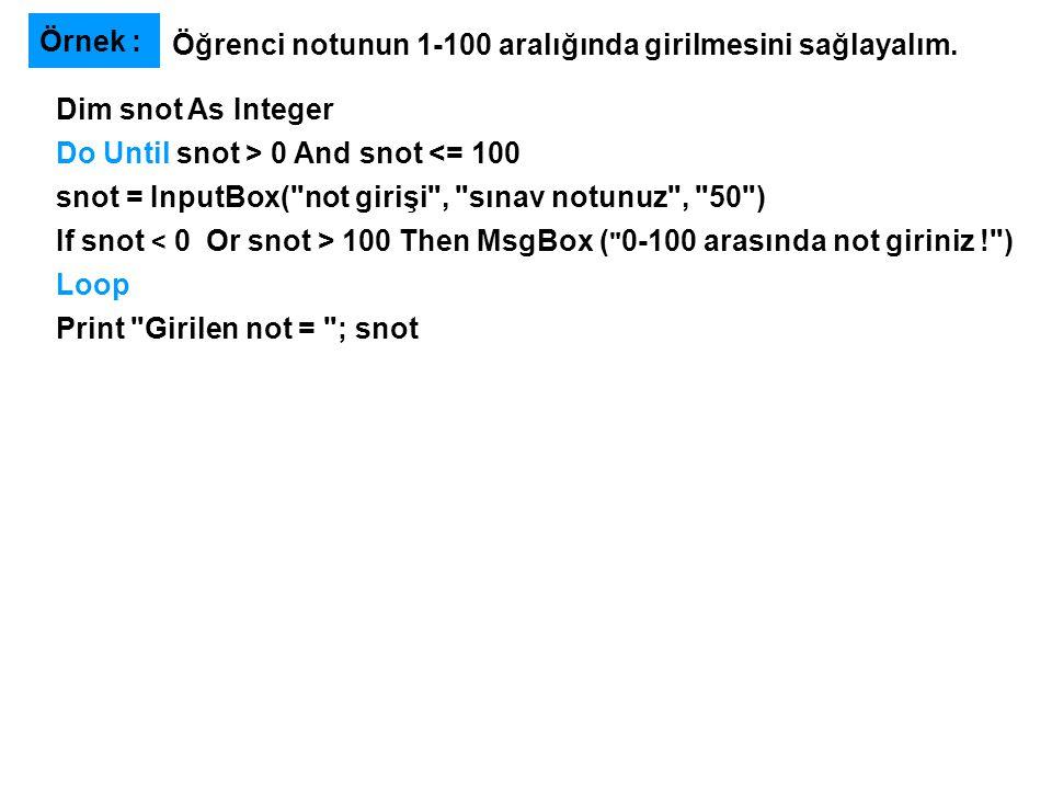 Öğrenci notunun 1-100 aralığında girilmesini sağlayalım. Örnek : Dim snot As Integer Do Until snot > 0 And snot <= 100 snot = InputBox(