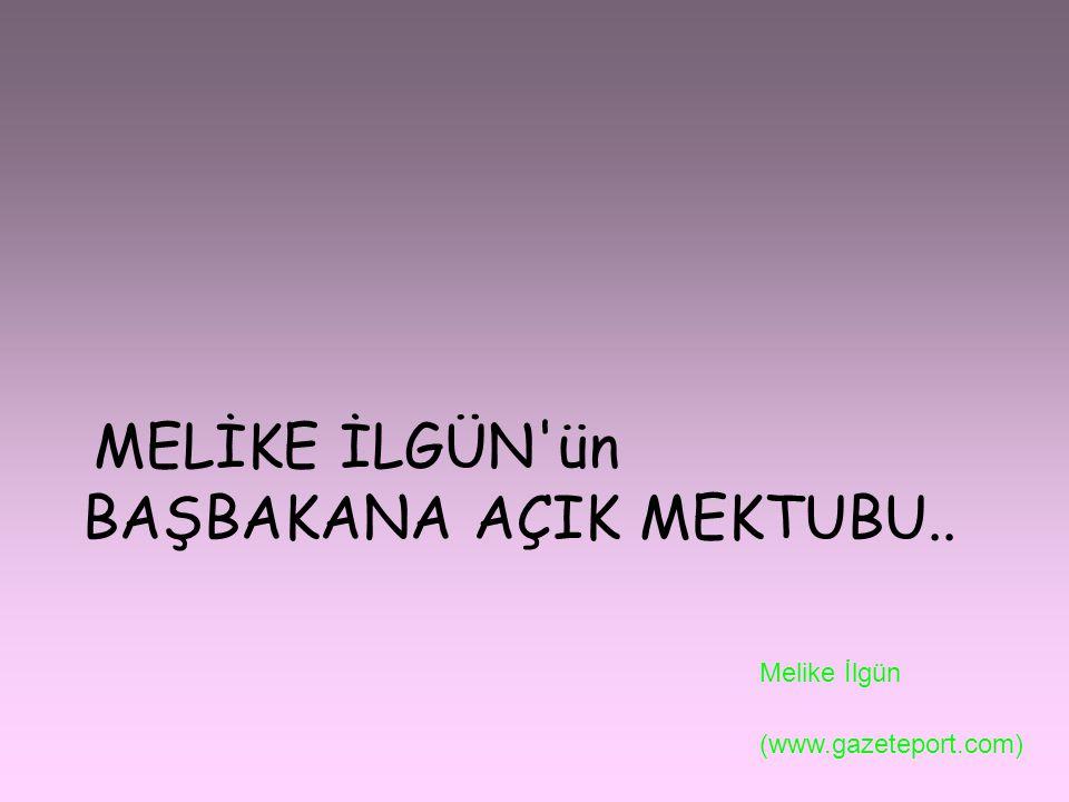 MELİKE İLGÜN'ün BAŞBAKANA AÇIK MEKTUBU.. Melike İlgün (www.gazeteport.com)