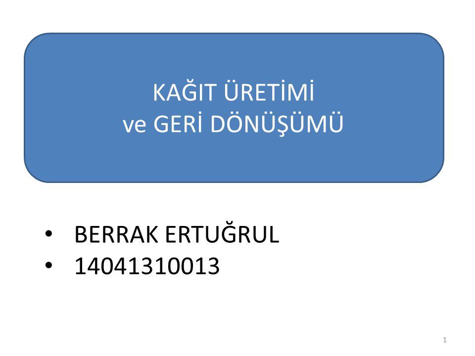 KAĞIT ÜRETİMİ ve GERİ DÖNÜŞÜMÜ 1 BERRAK ERTUĞRUL 14041310013