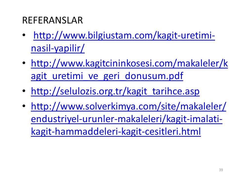 REFERANSLAR http://www.bilgiustam.com/kagit-uretimi- nasil-yapilir/http://www.bilgiustam.com/kagit-uretimi- nasil-yapilir/ http://www.kagitcininkosesi