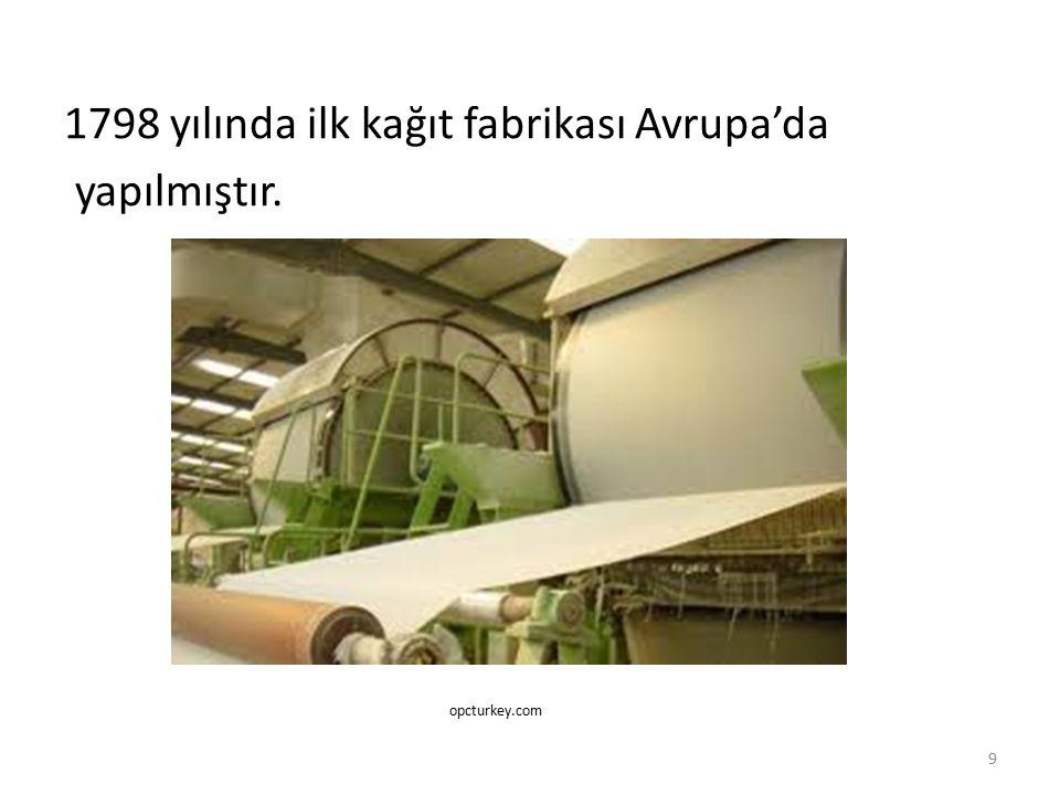 1798 yılında ilk kağıt fabrikası Avrupa'da yapılmıştır. 9 opcturkey.com