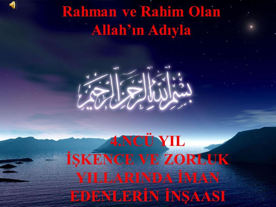 Rahman ve Rahim Olan Allah'ın Adıyla 4.NCÜ YIL İŞKENCE VE ZORLUK YILLARINDA İMAN EDENLERİN İNŞAASI