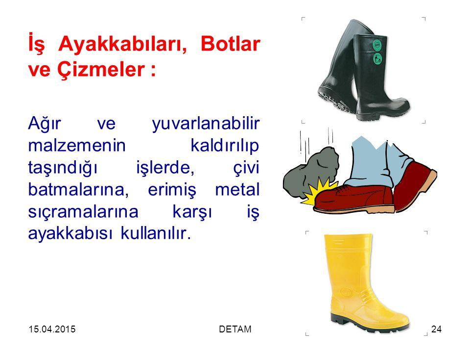 15.04.2015DETAM24 İş Ayakkabıları, Botlar ve Çizmeler : Ağır ve yuvarlanabilir malzemenin kaldırılıp taşındığı işlerde, çivi batmalarına, erimiş metal