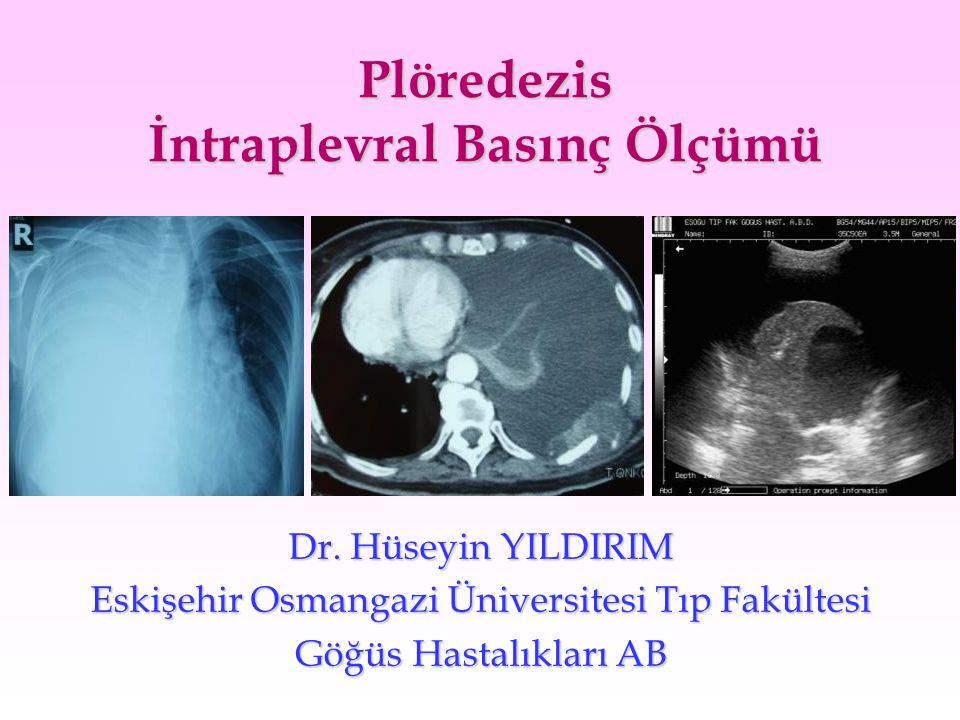 Plöredezis İntraplevral Basınç Ölçümü Dr. Hüseyin YILDIRIM Eskişehir Osmangazi Üniversitesi Tıp Fakültesi Göğüs Hastalıkları AB