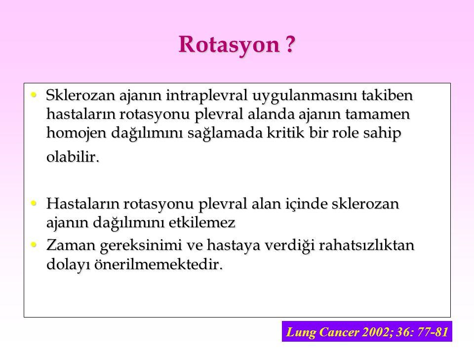 Rotasyon ? Sklerozan ajanın intraplevral uygulanmasını takiben hastaların rotasyonu plevral alanda ajanın tamamen homojen dağılımını sağlamada kritik