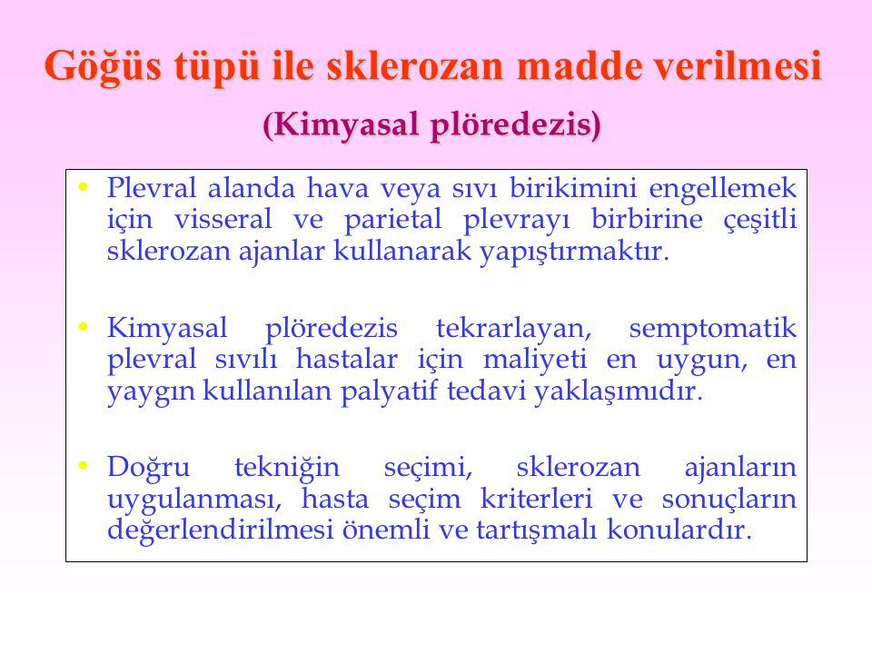 Göğüs tüpü ile sklerozan madde verilmesi ( Kimyasal plöredezis) Plevral alanda hava veya sıvı birikimini engellemek için visseral ve parietal plevrayı