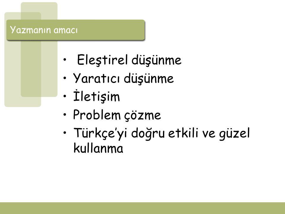 Yazmanın amacı Eleştirel düşünme Yaratıcı düşünme İletişim Problem çözme Türkçe'yi doğru etkili ve güzel kullanma