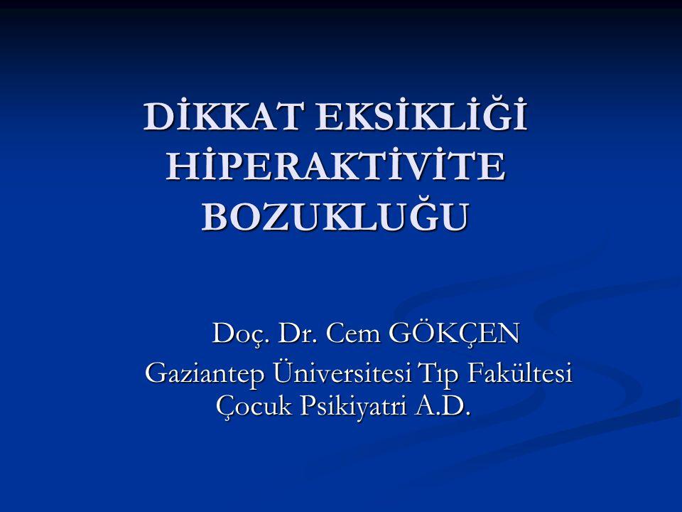 DİKKAT EKSİKLİĞİ HİPERAKTİVİTE BOZUKLUĞU Doç. Dr. Cem GÖKÇEN Doç. Dr. Cem GÖKÇEN Gaziantep Üniversitesi Tıp Fakültesi Çocuk Psikiyatri A.D. Gaziantep
