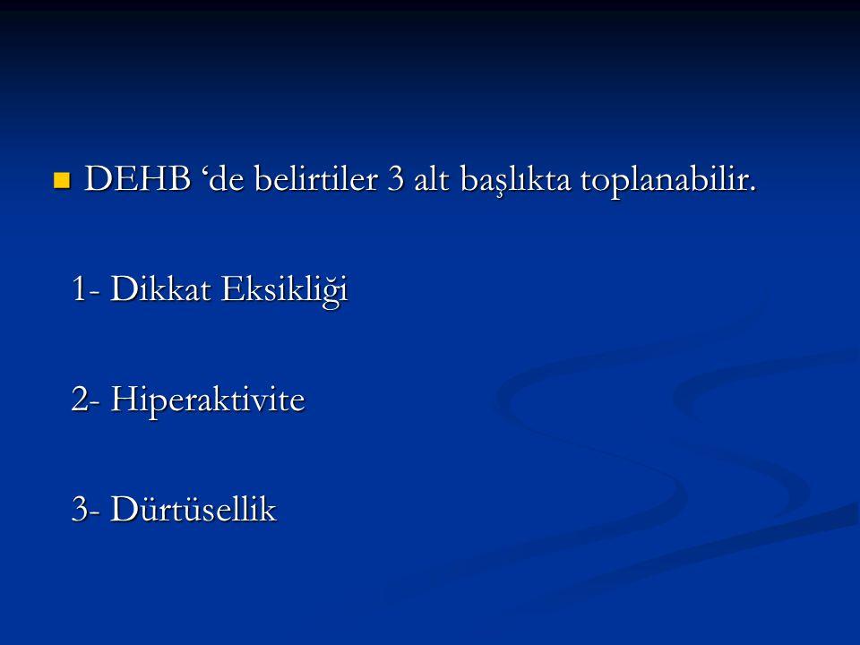 DEHB 'de belirtiler 3 alt başlıkta toplanabilir. DEHB 'de belirtiler 3 alt başlıkta toplanabilir. 1- Dikkat Eksikliği 1- Dikkat Eksikliği 2- Hiperakti