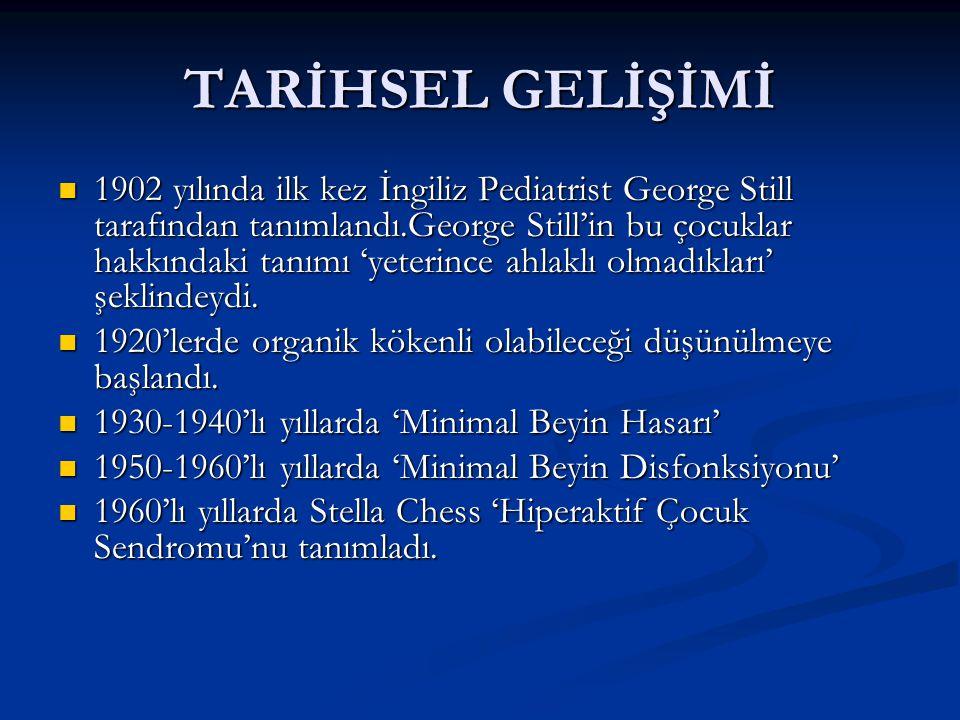 TARİHSEL GELİŞİMİ 1902 yılında ilk kez İngiliz Pediatrist George Still tarafından tanımlandı.George Still'in bu çocuklar hakkındaki tanımı 'yeterince