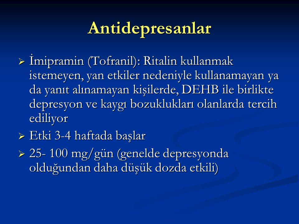 Antidepresanlar  İmipramin (Tofranil): Ritalin kullanmak istemeyen, yan etkiler nedeniyle kullanamayan ya da yanıt alınamayan kişilerde, DEHB ile birlikte depresyon ve kaygı bozuklukları olanlarda tercih ediliyor  Etki 3-4 haftada başlar  25- 100 mg/gün (genelde depresyonda olduğundan daha düşük dozda etkili)