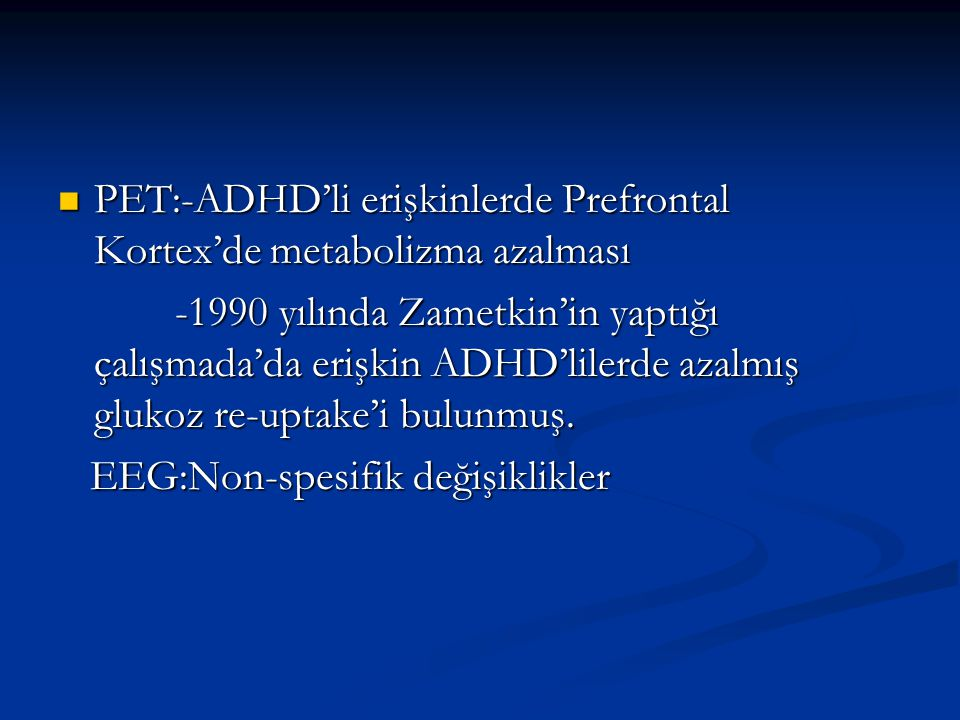 PET:-ADHD'li erişkinlerde Prefrontal Kortex'de metabolizma azalması PET:-ADHD'li erişkinlerde Prefrontal Kortex'de metabolizma azalması -1990 yılında