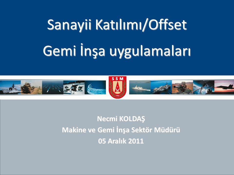 Necmi KOLDAŞ Makine ve Gemi İnşa Sektör Müdürü 05 Aralık 2011 Sanayii Katılımı/Offset Gemi İnşa uygulamaları