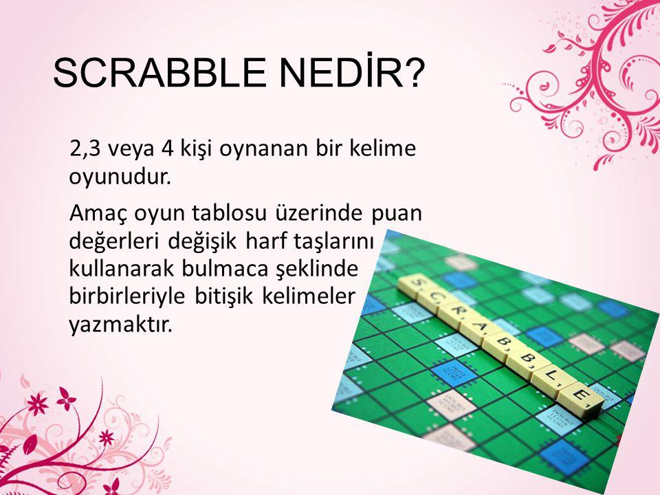 SCRABBLE NEDİR? 2,3 veya 4 kişi oynanan bir kelime oyunudur. Amaç oyun tablosu üzerinde puan değerleri değişik harf taşlarını kullanarak bulmaca şekli