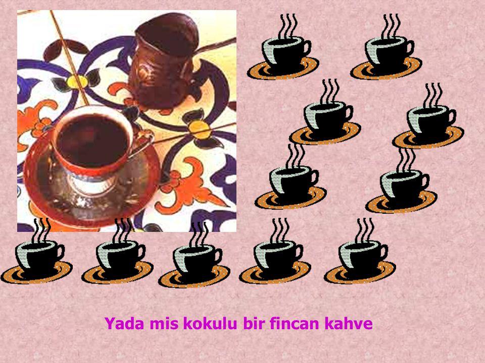 Yada mis kokulu bir fincan kahve